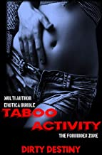 Taboo Activity - The Forbidden Zone - Multi Author Erotica Bundle: Short Sex Stories For Adults Explicit Forced Rough Short Story Collection , Lonely Wife, ... Time Virgins And More (English Edition)