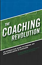 The Coaching Revolution: An Interactive Guide To Finding Joy And Excellence In Coaching