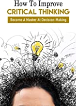 How To Improve Critical Thinking: Become A Master At Decision-Making: Types Of Thinking Skills
