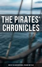 The Pirates' Chronicles: Greatest Sea Adventure Books & Treasure Hunt Tales: 70+ Novels, Short Stories & Legends: Facing t...