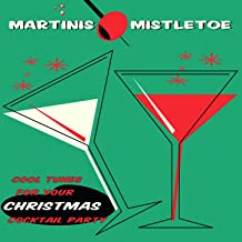 Martinis & Mistletoe - Cool Tunes For Your Christmas Cocktail Party