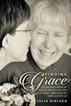 Finding Grace: An Alzheimer's toolbox for caregivers, detailed in the story of one woman's effort to love her mother until the end