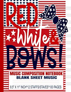 Red White & Bows Music Composition Notebook: Blank Sheet Music/Manuscript Staff Paper/12 Staves/Cute Girls Womens/Hair Bows/4th of July/USA Patriotic ... Supplies/8.5