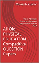 All Old PHYSICAL EDUCATION Competitive QUESTION Papers: This Is A Physical Education Objectives type Question Paper Book (Hindi Edition)