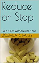 Reduce or Stop: Pain Killer Withdrawal Now! (English Edition)