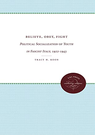 Believe, Obey, Fight: Political Socialization of Youth in Fascist Italy, 1922-1943 (Unc Press Enduring Editions) (English Edition)