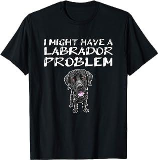 I Might Have A Labrador Problem Black Lab Gift Labrador T-Shirt