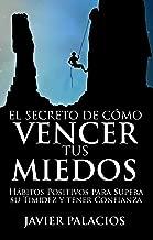 EL SECRETO DE CÓMO VENCER TUS MIEDOS: Hábitos Positivos para Supera su Timidez y tener Confianza (Spanish Edition)