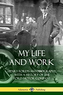 My Life and Work: Henry Ford's Autobiography, with a History of the Ford Motor Company