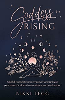 Goddess Rising: Soulful connection to empower and unleash your inner Goddess to rise above and see beyond