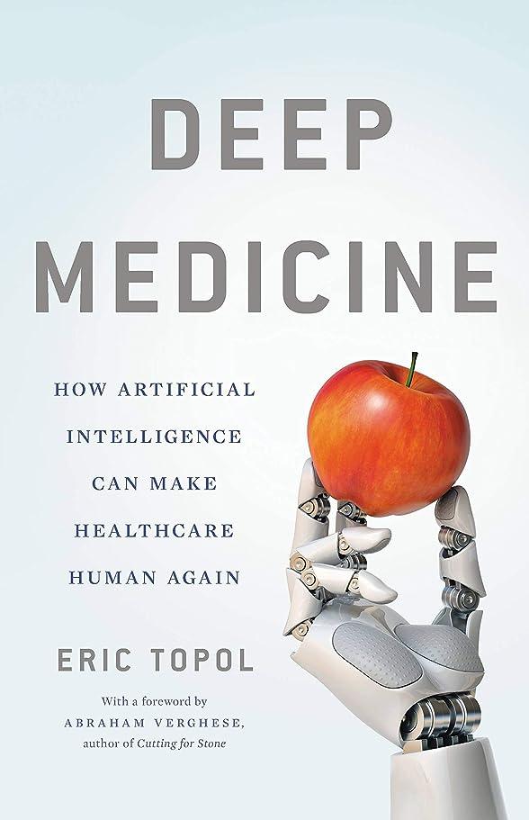 費やすハリケーン配るDeep Medicine: How Artificial Intelligence Can Make Healthcare Human Again (English Edition)