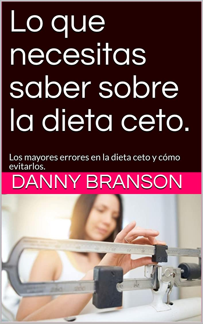 抑圧驚いたメロンLo que necesitas saber sobre la dieta ceto.: Los mayores errores en la dieta ceto y cómo evitarlos. (Spanish Edition)