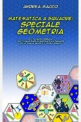 Matematica a squadre: Speciale Geometria: 95 + 30 Nuovi Problemi Tratti Dalle Gare Di Matematica A Squadre Per Le Scuole Medie E Il Primo Biennio (Metematica a Squadre Vol. 4) (Italian Edition) Kindle Edition