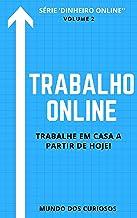 Trabalho Online: Trabalhe em casa a partir de hoje! (Dinheiro Online Livro 2)