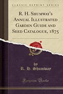 R. H. Shumway's Annual Illustrated Garden Guide and Seed Catalogue, 1875 (Classic Reprint)