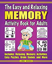 The Easy and Relaxing Memory Activity Book For Adults: Includes Relaxing Memory Activities, Easy Puzzles, Brain Games and ...