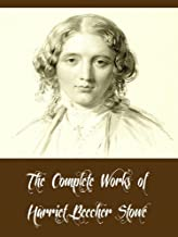 The Complete Works of Harriet Beecher Stowe (15 Complete Works of Harriet Beecher Stowe Uncle Tom's Cabin, A Budget of Chr...
