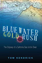 Bluewater Gold Rush: The Odyssey of a California Sea Urchin Diver