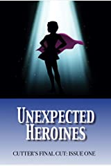 Unexpected Heroines (Cutter's Final Cut Book 1) Kindle Edition