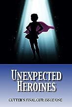 Unexpected Heroines (Cutter's Final Cut Book 1)