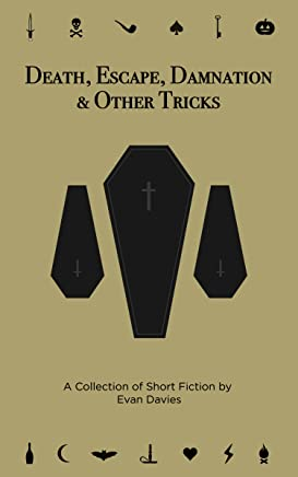 Death, Escape, Damnation & Other Tricks: A Collection of Short Fiction