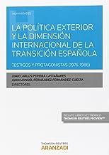 Política exterior y la dimensión internacional de la transición española,La. Tes: Testigos y protagonistas (1976-1986) (Mo...