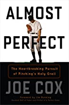 Almost Perfect: The Heartbreaking Pursuit of Pitching's Holy Grail