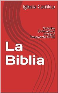 La Biblia: Sirácides [Eclesiástico] (Antiguo Testamento 45-46) (Spanish Edition)