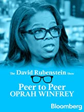 Oprah Winfrey Peer to Peer: The David Rubenstein Show - Bloomberg