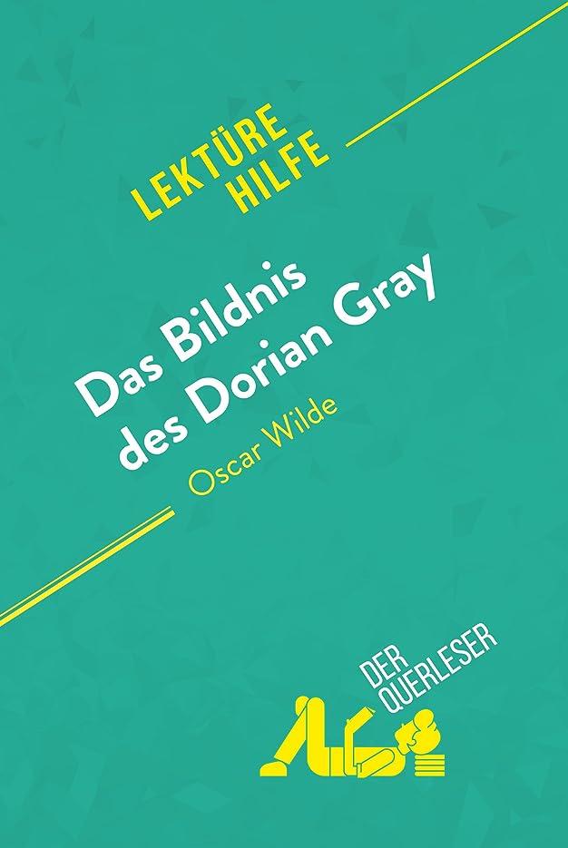 恐ろしい利得ヘルシーDas Bildnis des Dorian Gray von Oscar Wilde (Lektürehilfe): Detaillierte Zusammenfassung, Personenanalyse und Interpretation (German Edition)