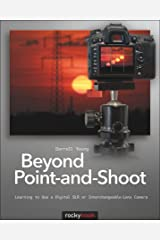 Beyond Point-and-Shoot: Learning to Use a Digital SLR or Interchangeable-Lens Camera Kindle Edition