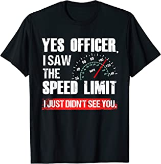 Funny Yes Officer Speeding Race Enthusiast T-Shirt