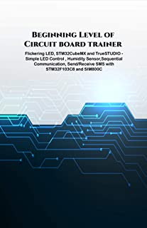 Beginning Level of Circuit board trainer projects: Flickering LED, STM32CubeMX and TrueSTUDIO - Simple LED Control , Humidity Sensor,Sequential Communication, ... with STM32F103C8 etc.., (English Edition)