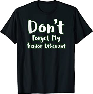 Don't Forget My Senior Discount Funny Senior Gag Shirt