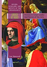 Lorenzo De' Medici: Florence's Great Leader and Patron of the Arts (RULERS, SCHOLARS, AND ARTISTS OF THE RENAISSANCE)