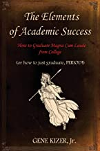 The Elements of Academic Success: How to Graduate Magna Cum Laude from College (or how to just graduate, PERIOD!)