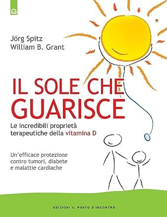 Il sole che guarisce: Le incredibili proprietà terapeutiche della Vitamina D. (Salute e benessere)