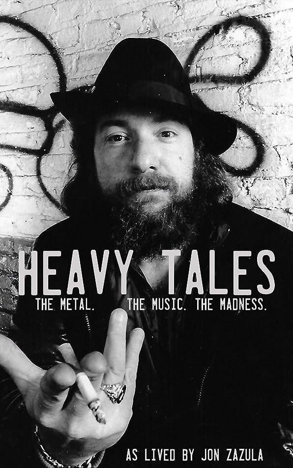 トランスミッション一般的に言えば並外れたHeavy Tales: The Metal. The Music. The Madness. As lived by Jon Zazula (English Edition)