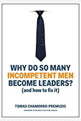 Why Do So Many Incompetent Men Become Leaders?: (And How to Fix It) Kindle Edition