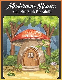 Mushroom Houses coloring book for adults: An Adults Mushroom Houses Coloring Book Featuring Fantasy Mushroom Fairy Tale Ho...