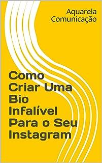 Como Criar Uma Bio Infalível Para o Seu Instagram (Portuguese Edition)