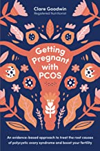 Getting Pregnant with PCOS: An evidence-based approach to treat the root causes of polycystic ovary syndrome and boost you...