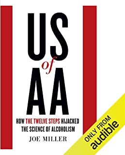 US of AA: How the Twelve Steps Hijacked the Science of Alcoholism