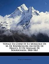 Voyage En Chine Et En Mongolie de M. de Bourboulon: Ministre de France, Et de Madame de Bourboulon, 1860-1861
