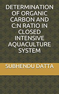 DETERMINATION OF ORGANIC CARBON AND C:N RATIO IN CLOSED INTENSIVE AQUACULTURE SYSTEM