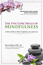 The Five Core Skills of Mindfulness: A Direct Path to More Confidence, Joy and Love
