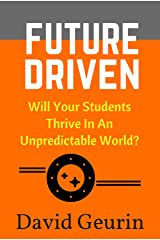 Future Driven: Will Your Students Thrive In An Unpredictable World? Kindle Edition