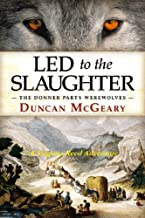 Led to the Slaughter: The Donner Party Werewolves: A Virginia Reed Adventure (Virginia Reed Adventures Book 1)