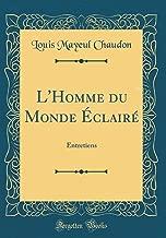 L'Homme du Monde Éclairé: Entretiens (Classic Reprint) (French Edition)