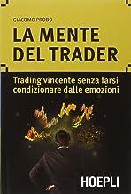 Scaricare Libri La mente del trader. Trading vincente senza farsi condizionare dalle emozioni PDF
